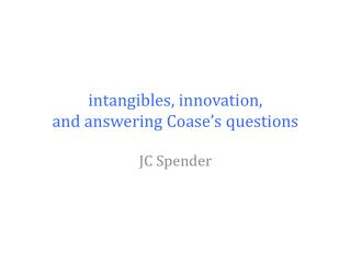 intangibles, innovation,  and answering  Coase's  questions