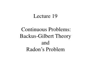 Lecture 19  Continuous Problems: Backus-Gilbert Theory and Radon's Problem