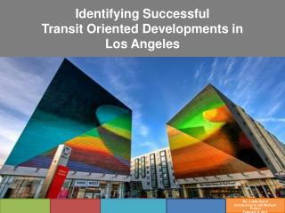Identifying Successful  Transit Oriented Developments in  Los Angeles