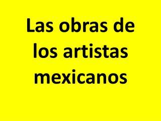 Las  obras  de  los  artistas mexicanos