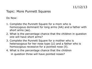 11 /12/13         Topic: More  Punnett  Squares Do  Now: