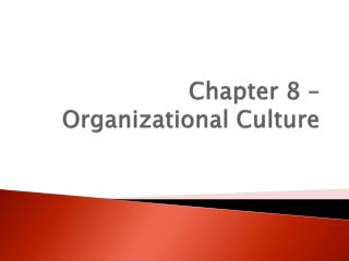 Chapter 8 –  Organizational Culture