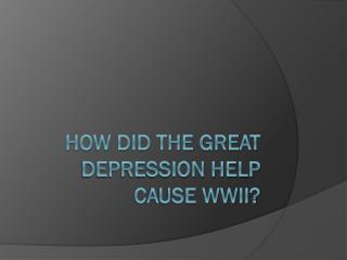 How did the Great Depression help  c ause WWII?