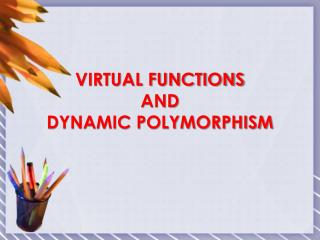 VIRTUAL FUNCTIONS  AND  DYNAMIC POLYMORPHISM