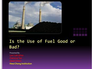 Is the Use of Fuel Good or Bad?