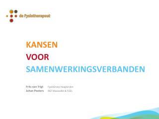 KANSEN VOOR SAMENWERKINGSVERBANDEN Frits van Trigt FysioGroep Haaglanden
