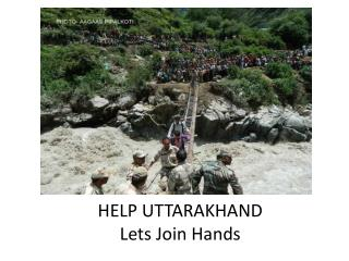 HELP UTTARAKHAND  Lets Join Hands