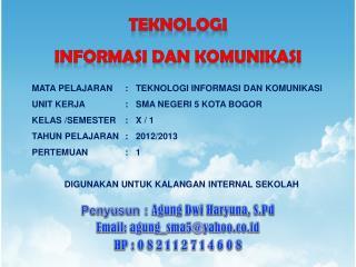 Penyusun :  Agung  Dwi Haryuna, S.Pd Email :  agung_sma5@yahoo.co.id HP : 0 8 2 1 1 2 7 1 4 6 0 8