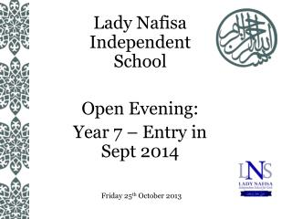 Lady  Nafisa  Independent  School  Open Evening: Year 7 – Entry in Sept 2014