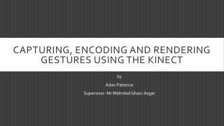 Capturing, Encoding and Rendering  Gestures  using the Kinect