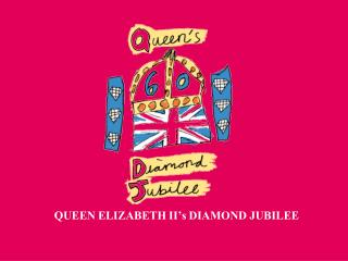 QUEEN ELIZABETH II�s DIAMOND JUBILEE