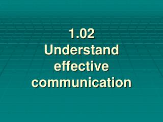 1.02  Understand  effective communication