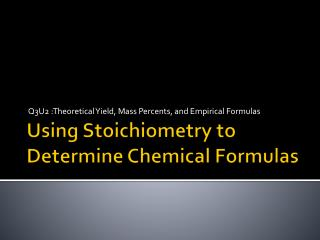 Using  Stoichiometry  to Determine Chemical Formulas