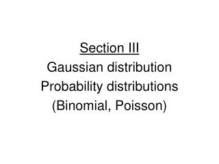 Section III Gaussian distribution Probability distributions (Binomial, Poisson)