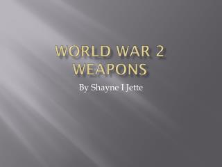 World War 2  Weapons