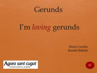 Gerunds I'm loving gerunds