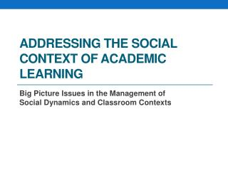 Addressing the Social Context of Academic  Learning