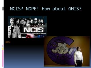NCIS? NOPE! How about GHIS?