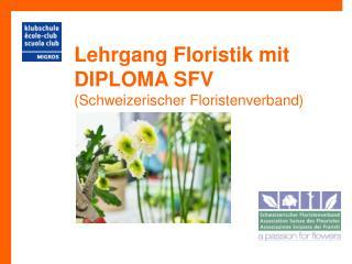 Lehrgang Floristik  mit DIPLOMA  SFV  (Schweizerischer  Floristenverband )