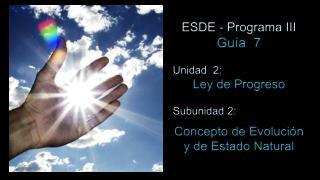 ESDE - Programa III Guía   7 Unidad  2:  Ley de Progreso Subunidad 2:
