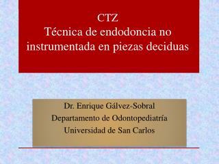 Dr. Enrique Gálvez-Sobral Departamento de Odontopediatría Universidad de San Carlos