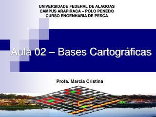 Aula  02  –  Bases Cartográficas