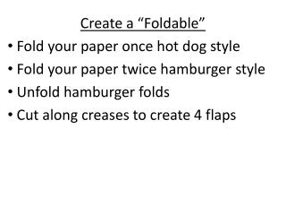 "Create a ""Foldable"" Fold your paper once hot dog style Fold your paper twice hamburger style"