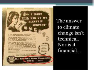 The answer    to climate change isn't technical.  Nor is it financial… …""