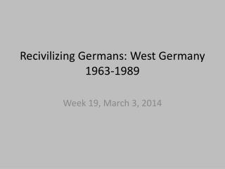 Recivilizing  Germans:  West Germany 1963- 1989