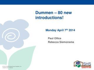 Dummen  – 80 new introductions!   Monday April 7 th  2014