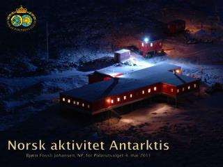 Norsk aktivitet Antarktis Bjørn Fossli Johansen, NP, for Polarutvalget 4. mai 2011