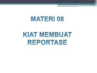 MATERI 08 KIAT MEMBUAT  REPORTASE