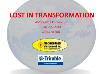 LOST IN TRANSFORMATION WVGIS 2014 Conference June 2-5, 2014 Christine Iksic