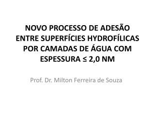 NOVO PROCESSO DE ADESÃO ENTRE SUPERFÍCIES HYDROFÍLICAS POR CAMADAS DE ÁGUA COM ESPESSURA ≤ 2,0 NM