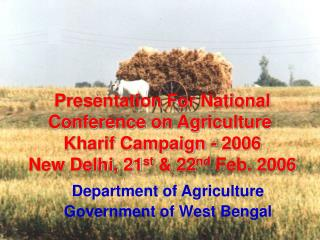 Presentation For National Conference on Agriculture   Kharif Campaign - 2006   New Delhi, 21st  22nd Feb. 2006