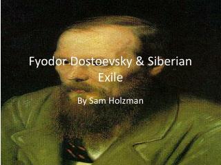 Fyodor Dostoevsky & Siberian Exile