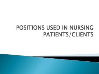 POSITIONS USED IN NURSING PATIENTS/CLIENTS