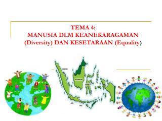 TEMA 4:  MANUSIA DLM KEANEKARAGAMAN (Diversity) DAN KESETARAAN (Equality )
