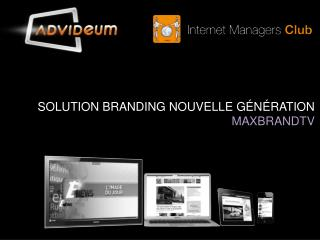 SOLUTION BRANDING NOUVELLE G�N�RATION MAXBRANDTV