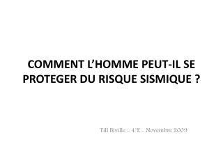 COMMENT  L'HOMME PEUT-IL SE PROTEGER DU RISQUE SISMIQUE?