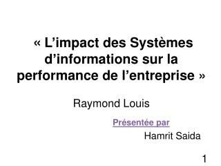 « L'impact des Systèmes d'informations sur la performance de l'entreprise » Raymond Louis