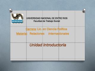Carrera : Lic. en Ciencia Política Materia :   Re laciones     Internacionales