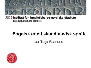 Engelsk er  eit  skandinavisk språk