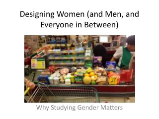 Designing Women (and Men, and Everyone in Between)
