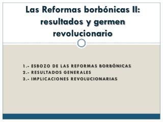 Las Reformas borb�nicas II: resultados y germen revolucionario