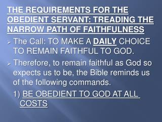 THE REQUIREMENTS FOR THE OBEDIENT SERVANT: TREADING THE NARROW PATH OF FAITHFULNESS
