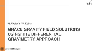 Grace GRAVITY FIELD SOLUTIONS USING THE DIFFERENTIAL GRAVIMETRY APPROACH