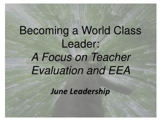 Becoming a World Class Leader: A Focus on Teacher Evaluation and EEA