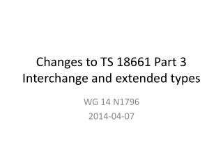 Changes to TS 18661 Part  3 Interchange  and extended types