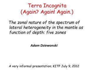 Terra Incognita (Again? Again! Again.)